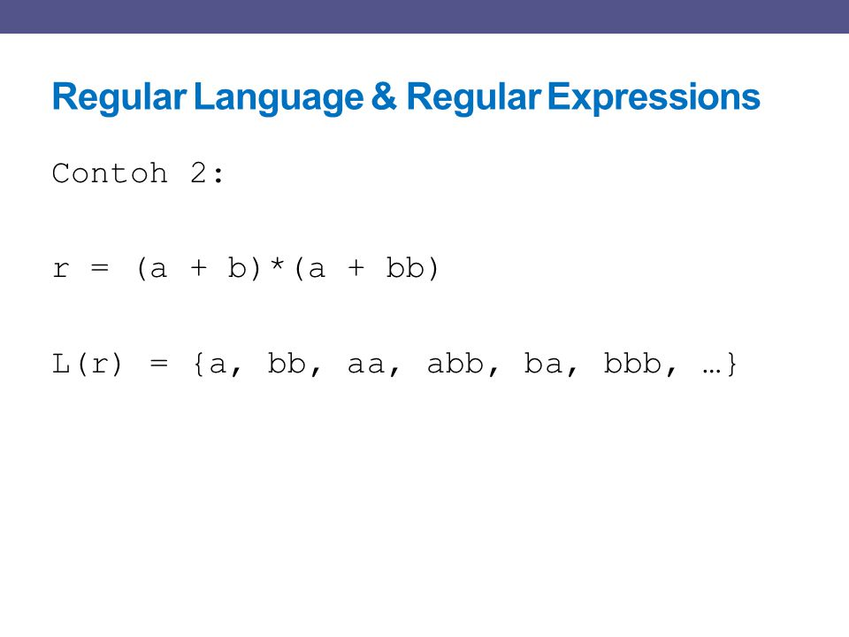 Regular Language & Regular Expressions Contoh 3: r = (aa)*(bb)*b L(r) = {a 2n b 2m b | n,m ≥ 0}