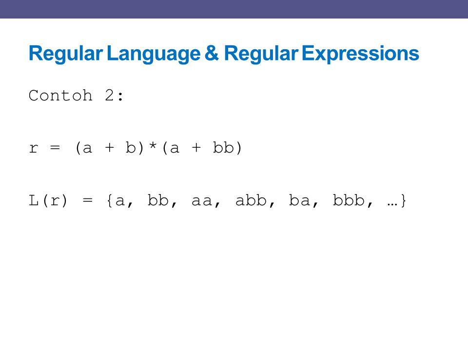 Regular Language & Regular Expressions Contoh 2: r = (a + b)*(a + bb) L(r) = {a, bb, aa, abb, ba, bbb, …}