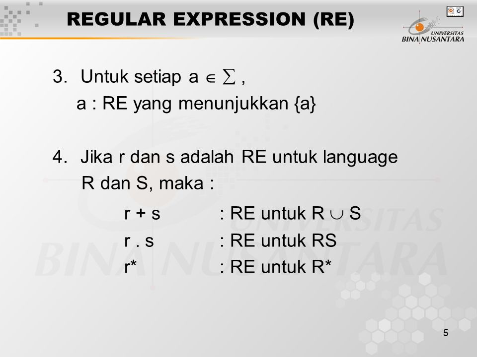 5 REGULAR EXPRESSION (RE) 3.Untuk setiap a  , a : RE yang menunjukkan {a} 4.Jika r dan s adalah RE untuk language R dan S, maka : r + s: RE untuk R