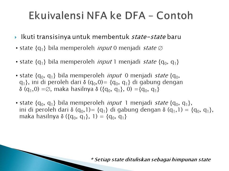  Ikuti transisinya untuk membentuk state-state baru state  q 1  bila memperoleh input 0 menjadi state  state  q 1  bila memperoleh input 1 menja