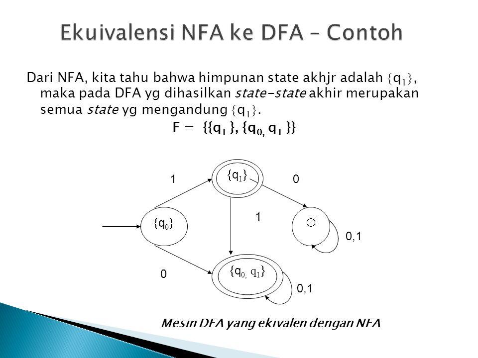 Dari NFA, kita tahu bahwa himpunan state akhjr adalah  q 1 , maka pada DFA yg dihasilkan state-state akhir merupakan semua state yg mengandung  q 1