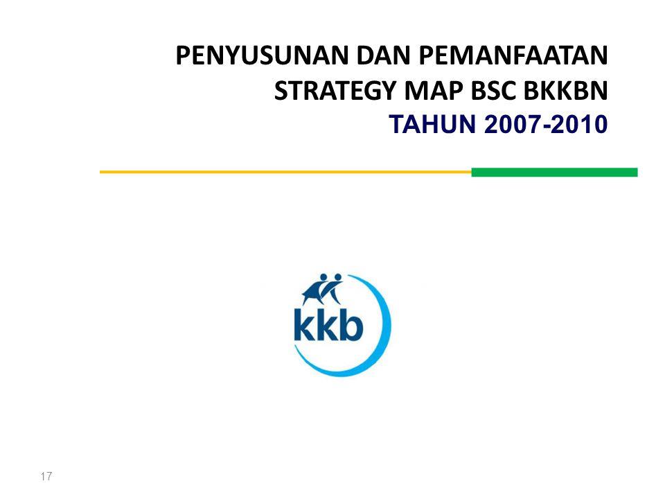 17 PENYUSUNAN DAN PEMANFAATAN STRATEGY MAP BSC BKKBN TAHUN 2007-2010