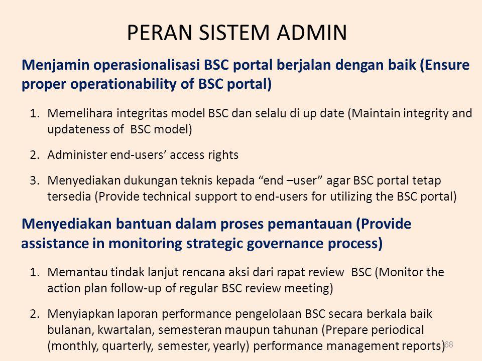 PERAN SISTEM ADMIN 68 Menjamin operasionalisasi BSC portal berjalan dengan baik (Ensure proper operationability of BSC portal) 1.Memelihara integritas