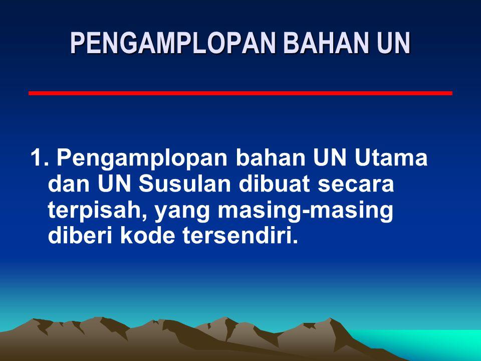 PENGAMPLOPAN BAHAN UN 1. Pengamplopan bahan UN Utama dan UN Susulan dibuat secara terpisah, yang masing-masing diberi kode tersendiri.