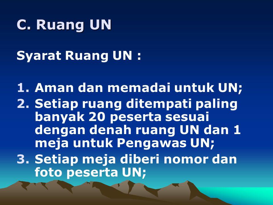 C. Ruang UN Syarat Ruang UN : 1.Aman dan memadai untuk UN; 2.Setiap ruang ditempati paling banyak 20 peserta sesuai dengan denah ruang UN dan 1 meja u