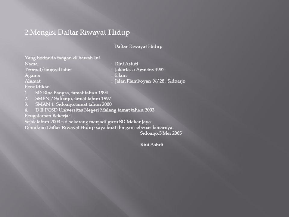 2.Mengisi Daftar Riwayat Hidup Daftar Riwayat Hidup Yang bertanda tangan di bawah ini Nama: Rini Astuti Tempat/tanggal lahir: Jakarta, 5 Agustus 1982