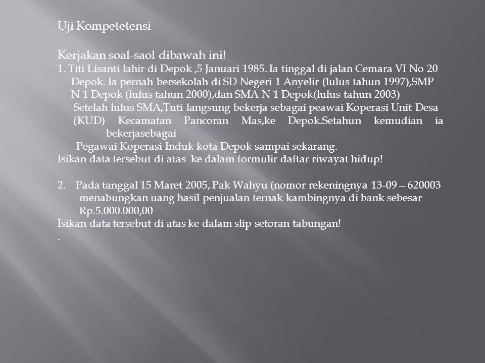 Uji Kompetetensi Kerjakan soal-saol dibawah ini! 1. Titi Lisanti lahir di Depok,5 Januari 1985. Ia tinggal di jalan Cemara VI No 20 Depok. Ia pernah b
