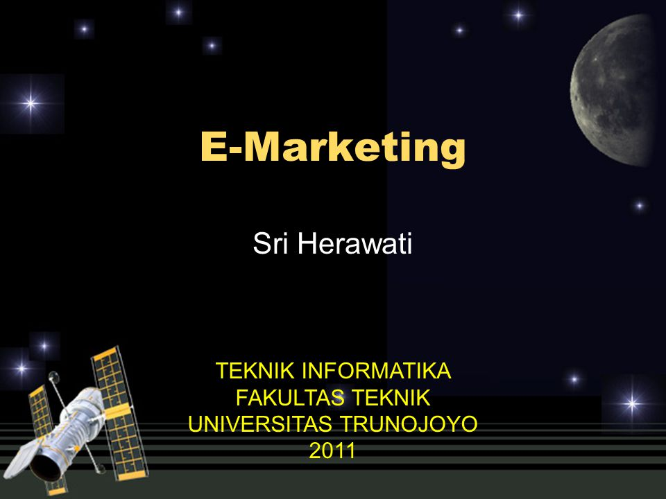 E-Marketing Sri Herawati TEKNIK INFORMATIKA FAKULTAS TEKNIK UNIVERSITAS TRUNOJOYO 2011