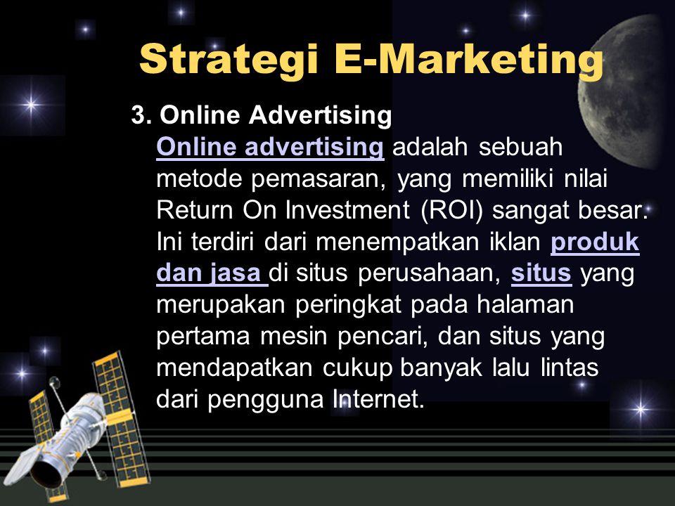 3. Online Advertising Online advertising adalah sebuah metode pemasaran, yang memiliki nilai Return On Investment (ROI) sangat besar. Ini terdiri dari
