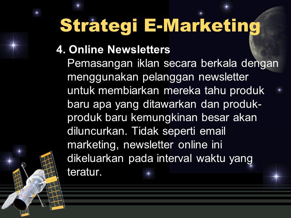 4. Online Newsletters Pemasangan iklan secara berkala dengan menggunakan pelanggan newsletter untuk membiarkan mereka tahu produk baru apa yang ditawa