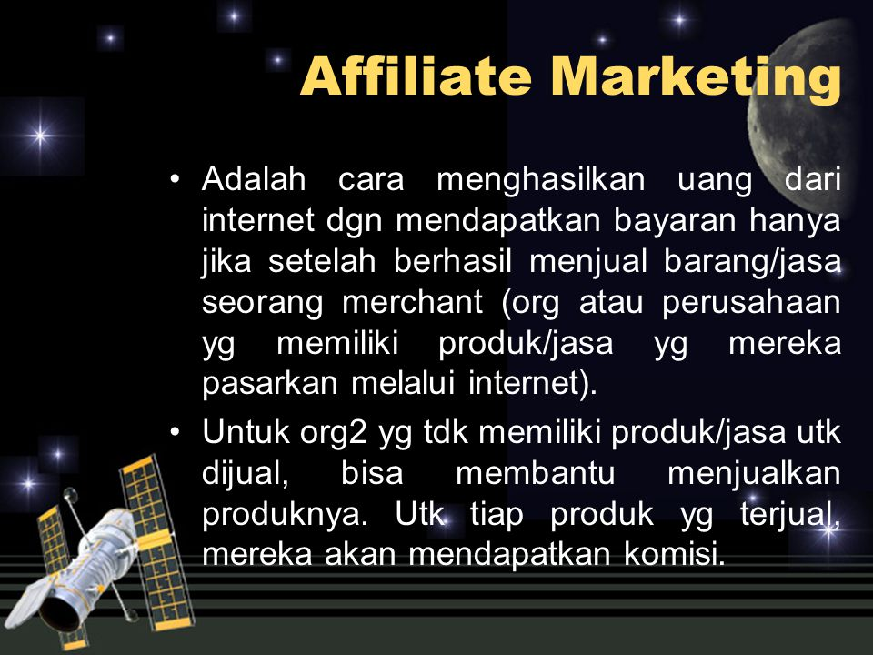 Adalah cara menghasilkan uang dari internet dgn mendapatkan bayaran hanya jika setelah berhasil menjual barang/jasa seorang merchant (org atau perusah