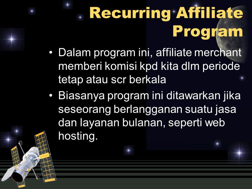 Dalam program ini, affiliate merchant memberi komisi kpd kita dlm periode tetap atau scr berkala Biasanya program ini ditawarkan jika seseorang berlan