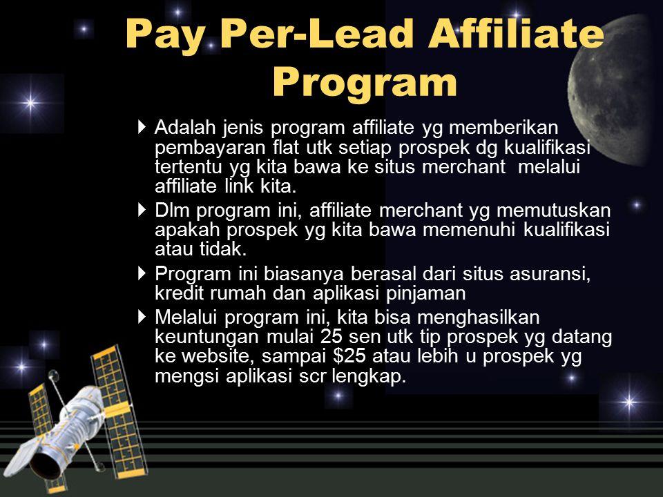  Adalah jenis program affiliate yg memberikan pembayaran flat utk setiap prospek dg kualifikasi tertentu yg kita bawa ke situs merchant melalui affil