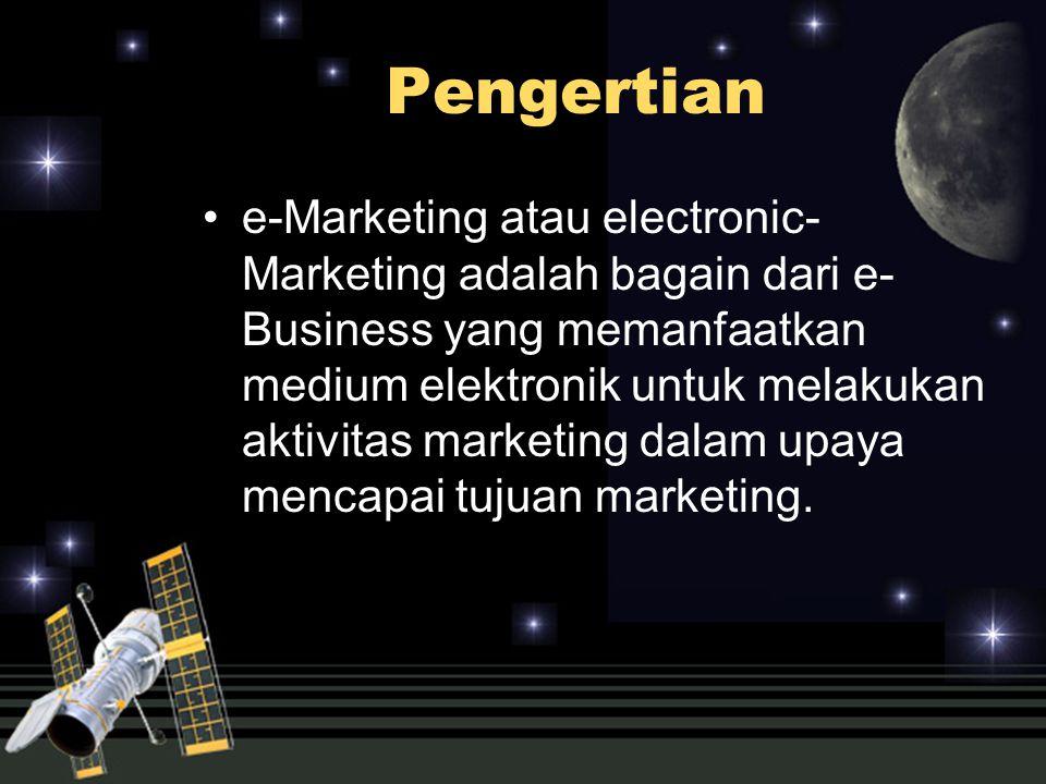 Pengertian e-Marketing atau electronic- Marketing adalah bagain dari e- Business yang memanfaatkan medium elektronik untuk melakukan aktivitas marketi