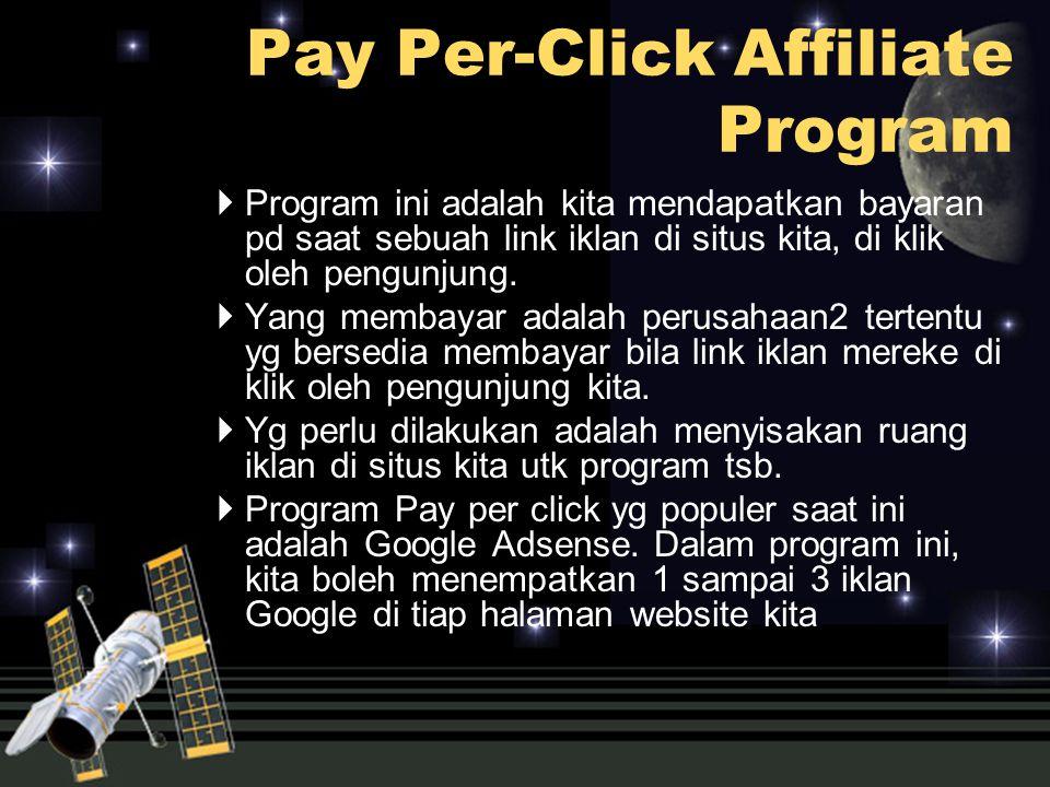  Program ini adalah kita mendapatkan bayaran pd saat sebuah link iklan di situs kita, di klik oleh pengunjung.  Yang membayar adalah perusahaan2 ter
