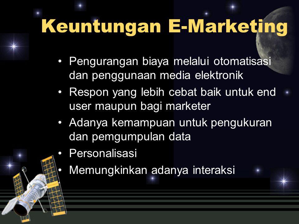 Keuntungan E-Marketing Pengurangan biaya melalui otomatisasi dan penggunaan media elektronik Respon yang lebih cebat baik untuk end user maupun bagi m
