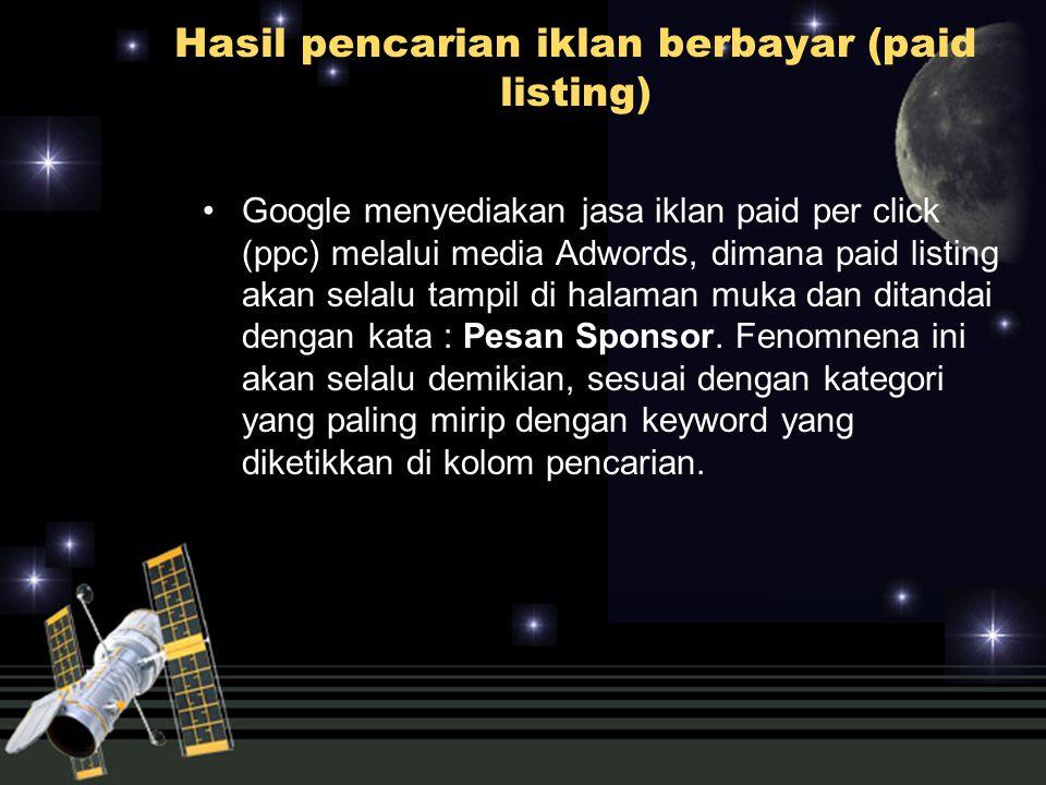 Hasil pencarian iklan berbayar (paid listing) Google menyediakan jasa iklan paid per click (ppc) melalui media Adwords, dimana paid listing akan selal