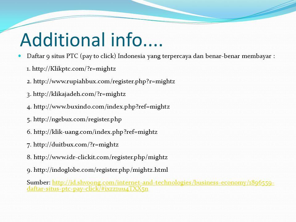 Additional info.... Daftar 9 situs PTC (pay to click) Indonesia yang terpercaya dan benar-benar membayar : 1. http://Klikptc.com/?r=mightz 2. http://w
