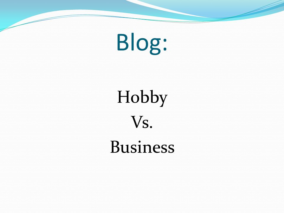 Blog: Hobby Vs. Business