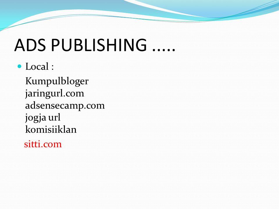 ADS PUBLISHING..... Local : Kumpulbloger jaringurl.com adsensecamp.com jogja url komisiiklan sitti.com
