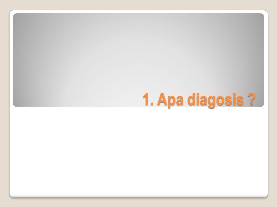 1. Apa diagosis ?