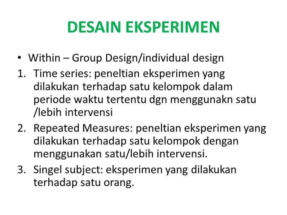 DESAIN EKSPERIMEN Within – Group Design/individual design 1.Time series: peneltian eksperimen yang dilakukan terhadap satu kelompok dalam periode wakt