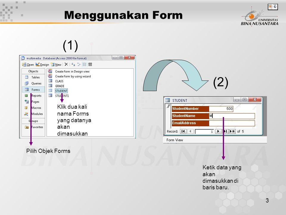 3 Menggunakan Form Pilih Objek Forms Klik dua kali nama Forms yang datanya akan dimasukkan Ketik data yang akan dimasukkan di baris baru.