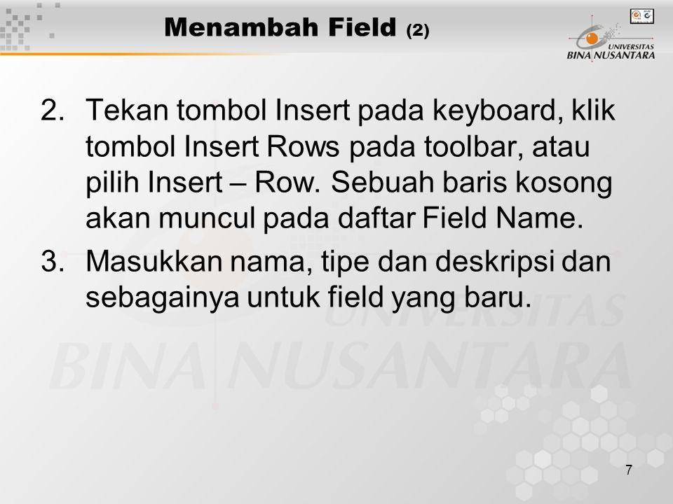 7 Menambah Field (2) 2.Tekan tombol Insert pada keyboard, klik tombol Insert Rows pada toolbar, atau pilih Insert – Row.