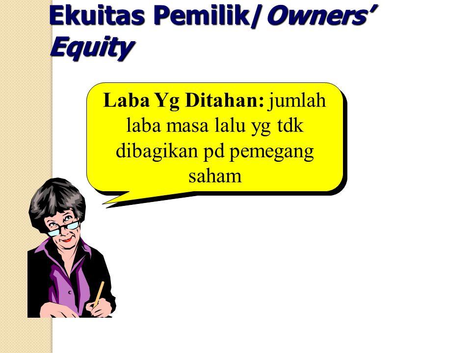 Ekuitas Pemilik/Owners' Equity Laba Yg Ditahan: jumlah laba masa lalu yg tdk dibagikan pd pemegang saham