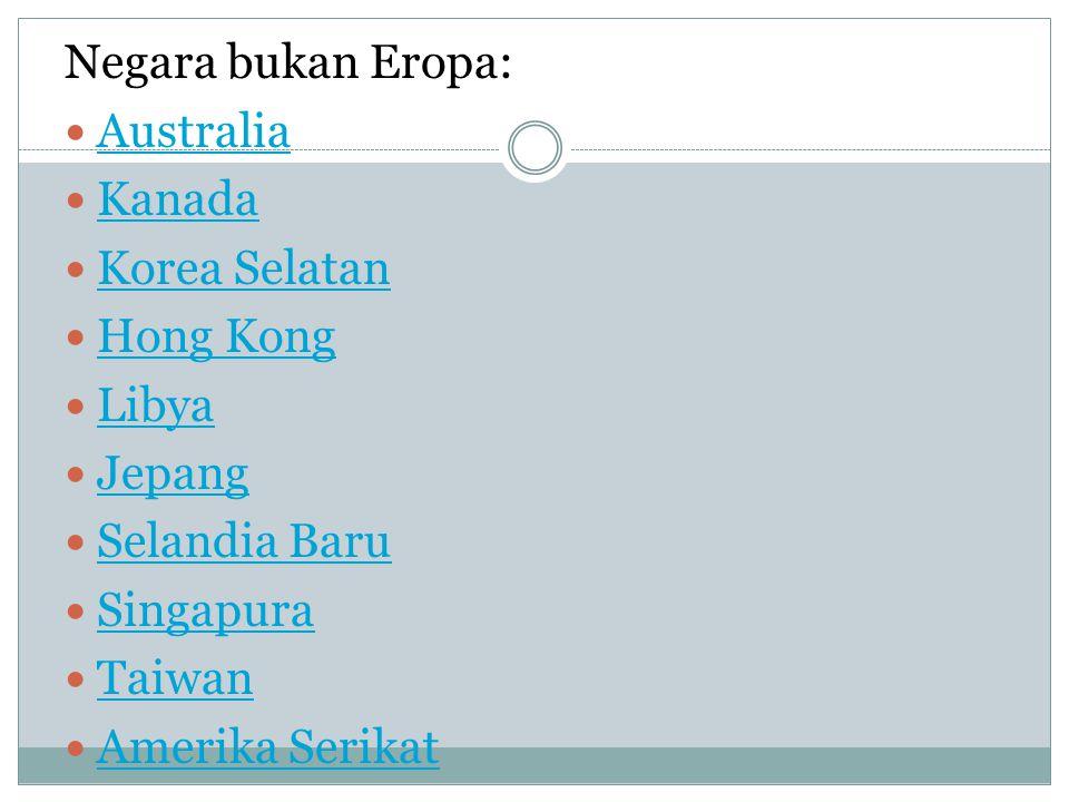 Negara bukan Eropa: Australia Kanada Korea Selatan Hong Kong Libya Jepang Selandia Baru Singapura Taiwan Amerika Serikat