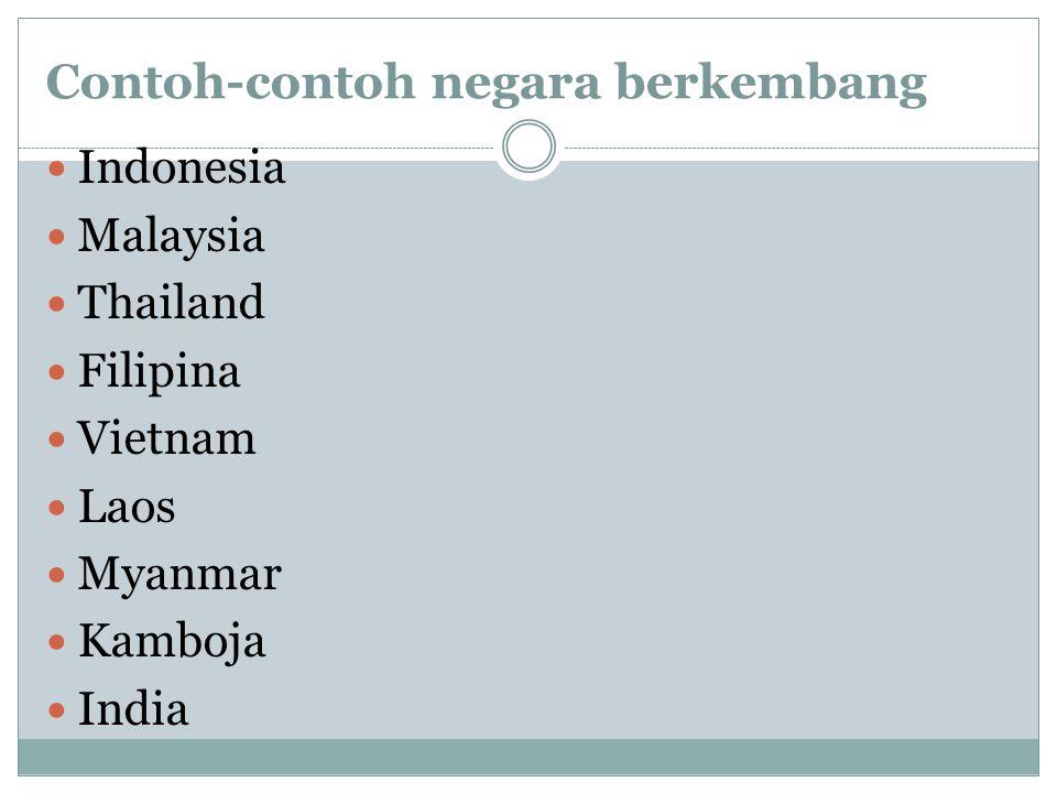 Contoh-contoh negara berkembang Indonesia Malaysia Thailand Filipina Vietnam Laos Myanmar Kamboja India