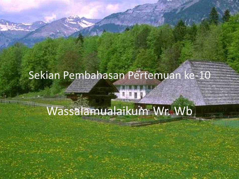 Sekian Pembahasan Pertemuan ke-10 Wassalamualaikum Wr. Wb