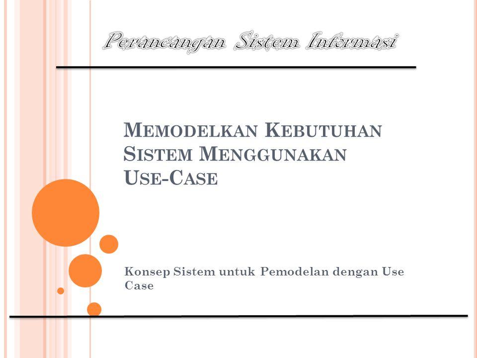 Perancangan Sistem Informasi P EMBAHASAN Konsep Analisis Kebutuhan Klasifikasi Kebutuhan Definisi Use Case (Diagam Use Case) Manfaat use-case modeling Proses Pemodelan Uses Case Notasi Diagram Use Case Menentukan aktor dan use-cases Mengenal 4 tipe aktor Relasi dalam diagram model use-case