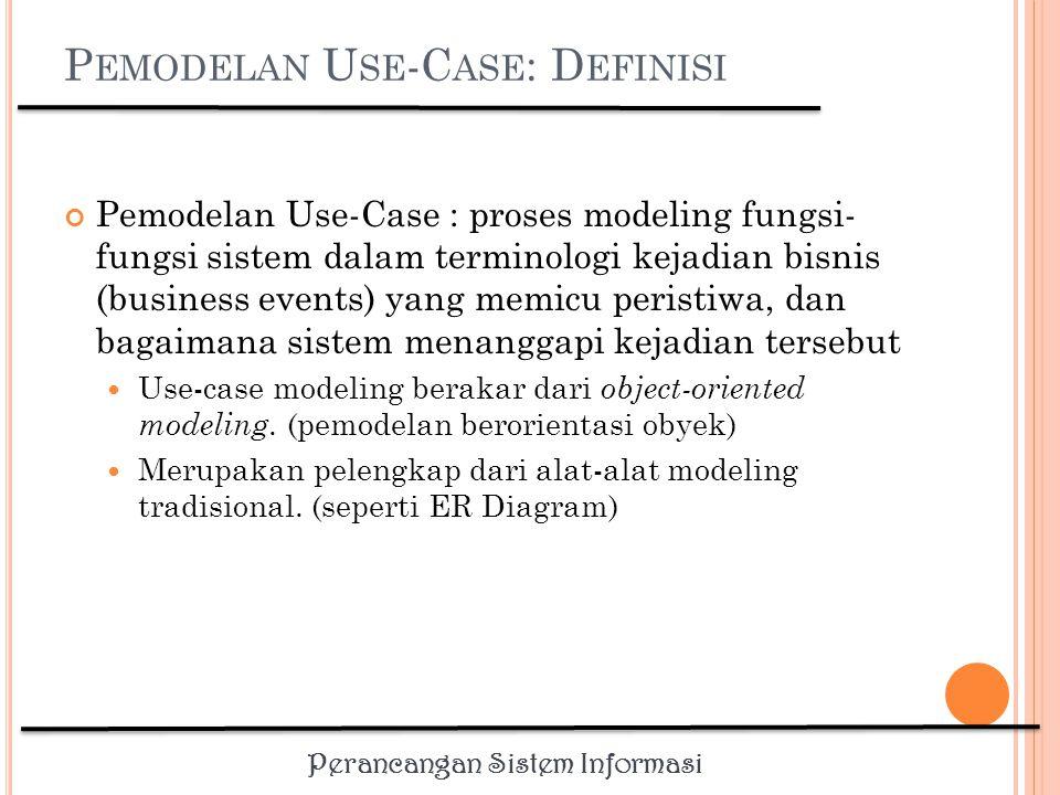 Perancangan Sistem Informasi U SE -C ASE M ODELLING : M ANFAAT Alat mendokumentasikan kebutuhan fungsional.
