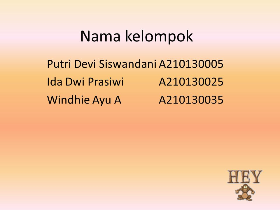Nama kelompok Putri Devi SiswandaniA210130005 Ida Dwi PrasiwiA210130025 Windhie Ayu AA210130035