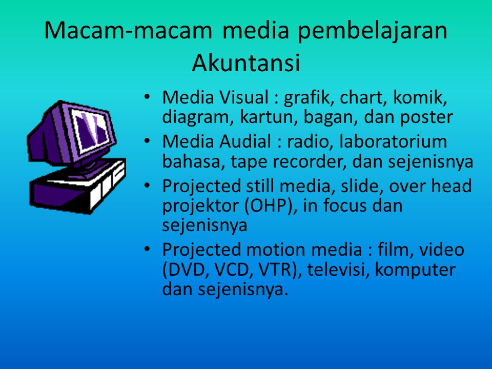 Macam-macam media pembelajaran Akuntansi Media Visual : grafik, chart, komik, diagram, kartun, bagan, dan poster Media Audial : radio, laboratorium ba