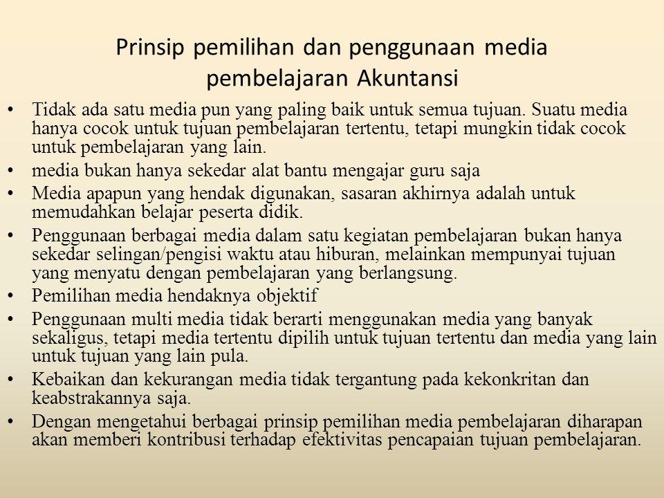 Prinsip pemilihan dan penggunaan media pembelajaran Akuntansi Tidak ada satu media pun yang paling baik untuk semua tujuan.