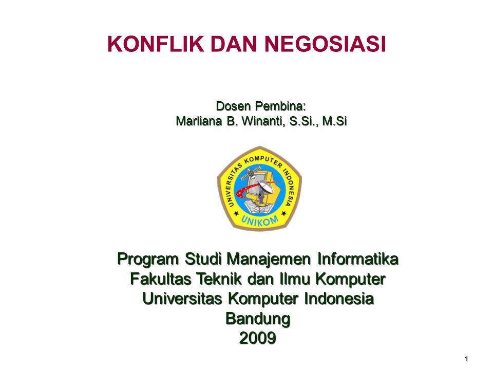 1 KONFLIK DAN NEGOSIASI Program Studi Manajemen Informatika Fakultas Teknik dan Ilmu Komputer Universitas Komputer Indonesia Bandung 2009 Dosen Pembina: Marliana B.