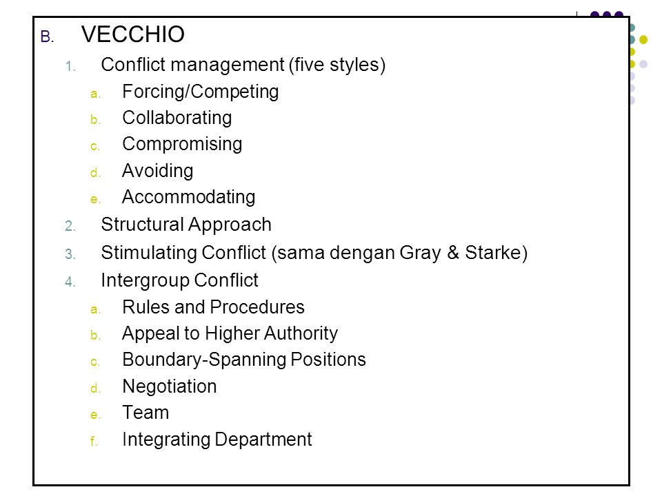 B. VECCHIO 1. Conflict management (five styles) a. Forcing/Competing b. Collaborating c. Compromising d. Avoiding e. Accommodating 2. Structural Appro