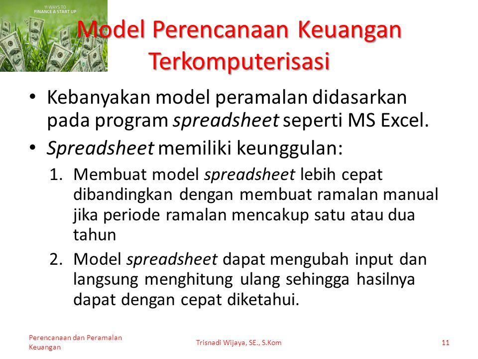 Kebanyakan model peramalan didasarkan pada program spreadsheet seperti MS Excel. Spreadsheet memiliki keunggulan: 1.Membuat model spreadsheet lebih ce