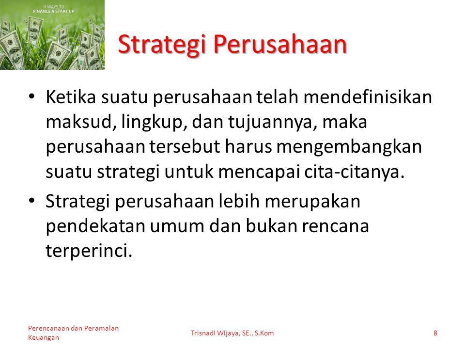 Ketika suatu perusahaan telah mendefinisikan maksud, lingkup, dan tujuannya, maka perusahaan tersebut harus mengembangkan suatu strategi untuk mencapa