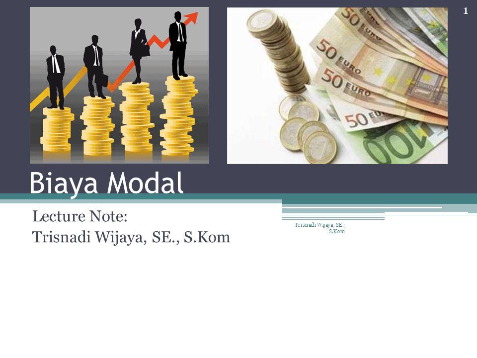 Biaya Modal Lecture Note: Trisnadi Wijaya, SE., S.Kom 1