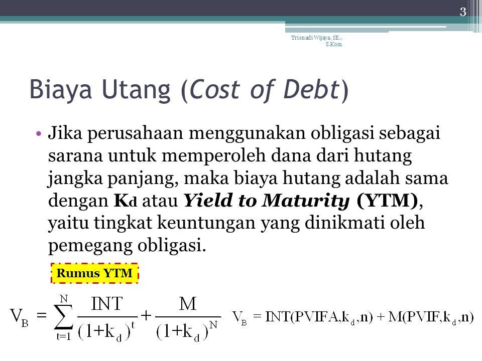Biaya Utang (Cost of Debt) Jika perusahaan menggunakan obligasi sebagai sarana untuk memperoleh dana dari hutang jangka panjang, maka biaya hutang ada