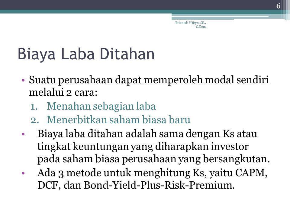 Biaya Laba Ditahan 7 Trisnadi Wijaya, SE., S.Kom Pendekatan CAPM Pendekatan Discounted Cash flow (DCF)