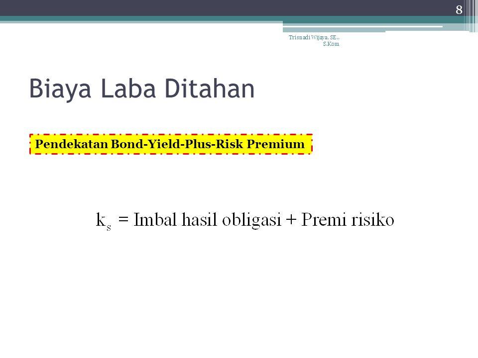 Biaya Laba Ditahan Trisnadi Wijaya, SE., S.Kom 8 Pendekatan Bond-Yield-Plus-Risk Premium