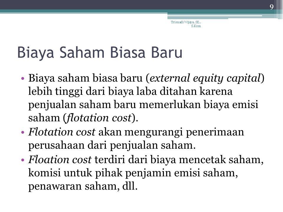 Biaya Saham Biasa Baru Biaya saham biasa baru (external equity capital) lebih tinggi dari biaya laba ditahan karena penjualan saham baru memerlukan bi