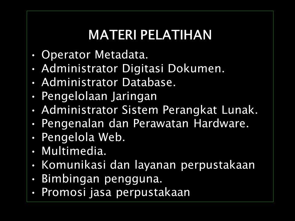 MATERI PELATIHAN Operator Metadata. Administrator Digitasi Dokumen. Administrator Database. Pengelolaan Jaringan Administrator Sistem Perangkat Lunak.