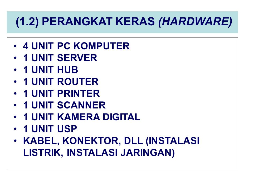 (1.2) PERANGKAT KERAS (HARDWARE) 4 UNIT PC KOMPUTER 1 UNIT SERVER 1 UNIT HUB 1 UNIT ROUTER 1 UNIT PRINTER 1 UNIT SCANNER 1 UNIT KAMERA DIGITAL 1 UNIT