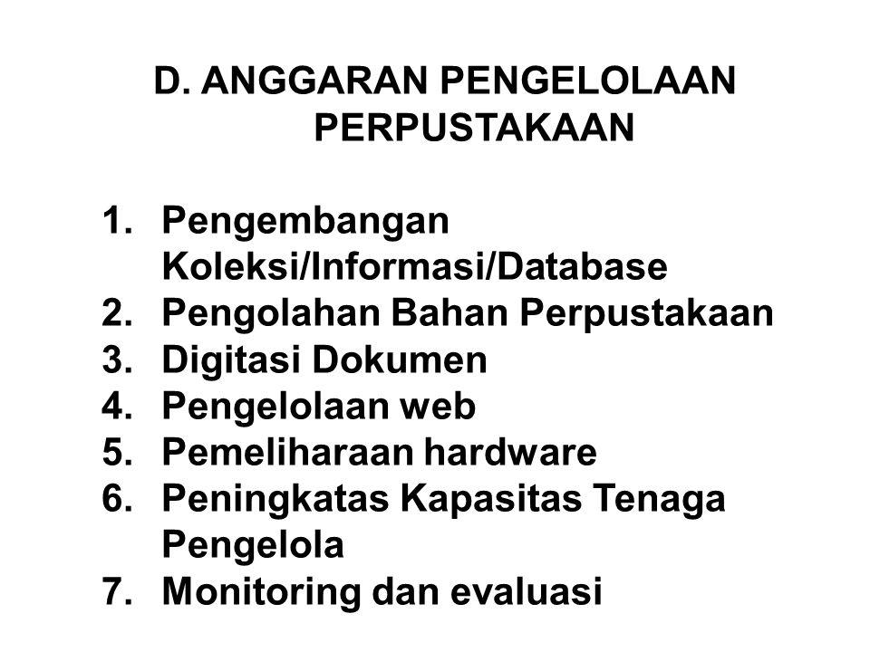 D. ANGGARAN PENGELOLAAN PERPUSTAKAAN 1.Pengembangan Koleksi/Informasi/Database 2.Pengolahan Bahan Perpustakaan 3.Digitasi Dokumen 4.Pengelolaan web 5.