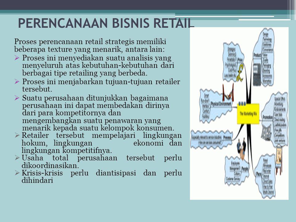 PERENCANAAN BISNIS RETAIL Proses perencanaan retail strategis memiliki beberapa texture yang menarik, antara lain:  Proses ini menyediakan suatu anal
